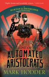 The Rise of the Automated Aristocrats | Mark Hodder |
