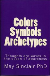 Colors, Symbols, Archetypes | May Sinclair Phd |