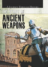 The Story of Ancient Weapons | Will Fowler |