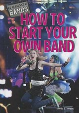 How to Start Your Own Band | Daniel E. Harmon |