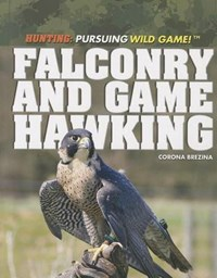 Falconry and Game Hawking | Corona Brezina |
