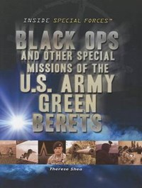 Black Ops and Other Special Missions of the U.S. Army Green Berets | Therese M. Shea |