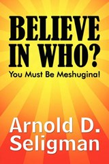 Believe in Who? | Arnold D. Seligman |