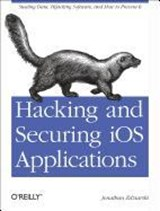 Hacking and Securing iOS Applications | Jonathan A. Zdziarski |