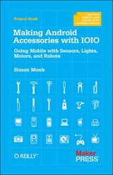 Making Android Accessories with IOIO | Simon Monk |