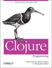 Clojure Programming | Emerick, Chas ; Carper, Brian ; Grand, Christophe |
