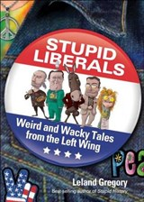 Stupid Liberals | Leland Gregory |