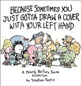 Pearls before swine collection: (12) because sometimes you just gotta draw a cover with you left | Stephan Pastis |