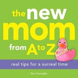 The New Mom from A to Z | Dan Consiglio |