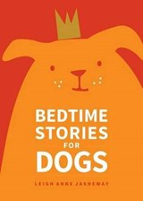 Bedtime Stories for Dogs | Leigh Anne Jasheway |