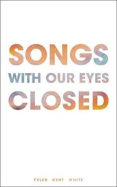 Songs With Our Eyes Closed | Tyler Kent White |