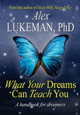 What Your Dreams Can Teach You | Alex Lukeman Phd |