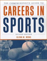 The Comprehensive Guide to Careers in Sports | Glenn M. Wong |