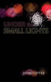 Under the Small Lights | John Cotter |