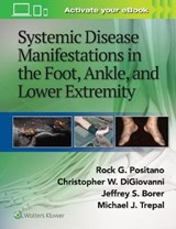 Systemic Disease Manifestations in the Foot, Ankle, and Lower Extremity | Rock G. Positano |