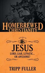 The Homebrewed Christianity Guide to Jesus | Tripp Fuller |