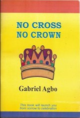 No Cross No Crown | Gabriel Agbo |