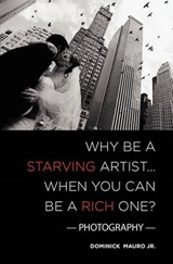 Why Be a Starving Artist... When You Can Be a Rich One? | Mauro, Dominick, Jr. |