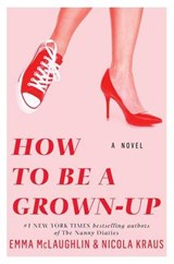 How to Be a Grown-Up | Mclaughlin, Emma ; Kraus, Nicola |