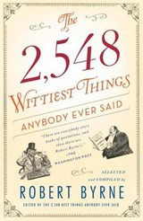The 2,548 Wittiest Things Anybody Ever Said | Robert Byrne |