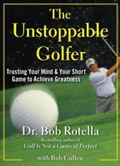 The Unstoppable Golfer | Bob Rotella |
