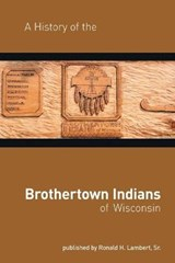 A History of the Brothertown Indians of Wisconsin | Ronald H Lambert Sr |