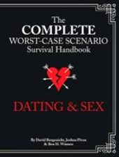 The Complete Worst-case Scenario Survival Handbook Dating & Sex | Borgenicht, David ; Piven, Joshua ; Winters, Ben H. |