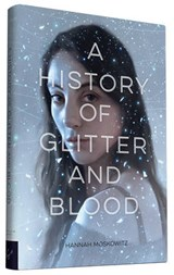 A History of Glitter and Blood | Hannah Moskowitz |