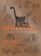 In the beginning : illustrated stories from the old testament | Bloch, Serge ; Boyer, Frederic |