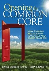 Opening the Common Core | Burris, Carol Corbett ; Garrity, Delia T. |