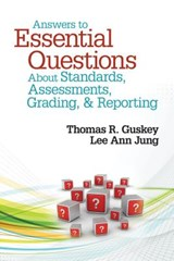 Answers to Essential Questions About Standards, Assessments, Grading, & Reporting | Guskey, Thomas R. ; Jung, Lee Ann |