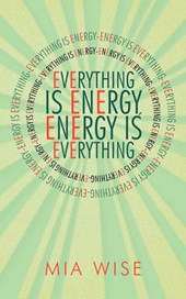 Everything Is Energy | Mia Wise |
