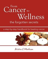 From Cancer to Wellness | Kristine S Matheson |