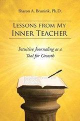 Lessons from My Inner Teacher | Brunink, Sharon A., Ph.d. |