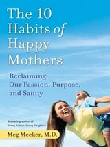 The 10 Habits of Happy Mothers | Meg Meeker |