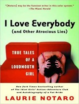 I Love Everybody (and Other Atrocious Lies) | Laurie Notaro |