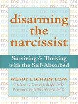 Disarming the Narcissist | Wendy T. Behary |