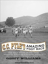 C. C. Pyle's Amazing Foot Race | Geoff Williams |