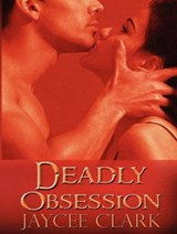 Deadly Obsession | Jaycee Clark |