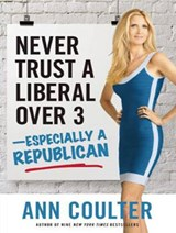 Never Trust a Liberal Over 3--Especially a Republican | Ann Coulter |