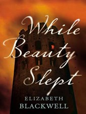 While Beauty Slept | Elizabeth Blackwell |