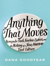 Anything That Moves | Dana Goodyear |