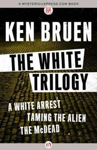 The White Trilogy | Ken Bruen |