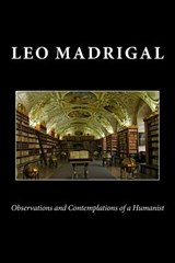 Observations and Contemplations of a Humanist | Leo Madrigal |