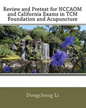 Review and Pretest for NCCAOM and California Exams in TCM Foundation and Acupuncture