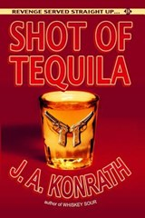 Shot of Tequila | J A Konrath; Joe Konrath |