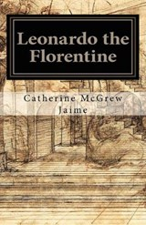 Leonardo the Florentine | Catherine McGrew Jaime |