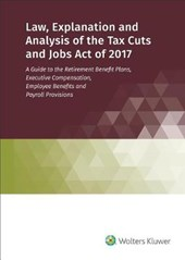 Law, Explanation and Analysis of the Tax Cuts and Jobs Act of 2017
