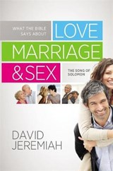 What the Bible Says about Love, Marriage & Sex | David Jeremiah |