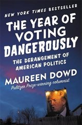 The Year of Voting Dangerously | Maureen Dowd |
